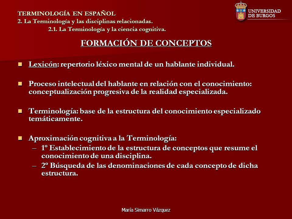 María Simarro Vázquez TERMINOLOGÍA EN ESPAÑOL 2. La Terminología y las disciplinas relacionadas. 2.1. La Terminología y la ciencia cognitiva. FORMACIÓ