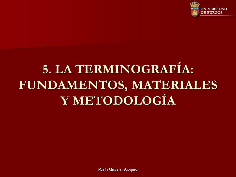 María Simarro Vázquez 5. LA TERMINOGRAFÍA: FUNDAMENTOS, MATERIALES Y METODOLOGÍA