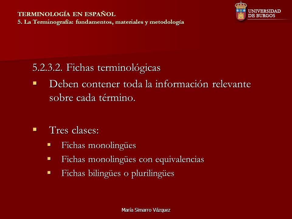 María Simarro Vázquez TERMINOLOGÍA EN ESPAÑOL 5. La Terminografía: fundamentos, materiales y metodología 5.2.3.2. Fichas terminológicas Deben contener
