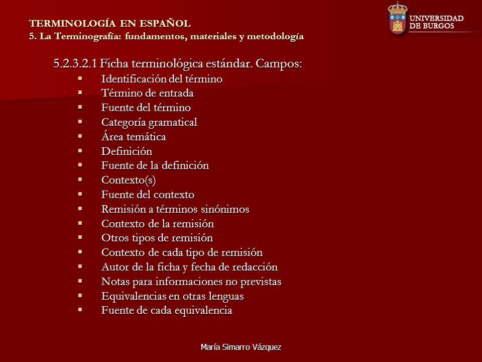 María Simarro Vázquez TERMINOLOGÍA EN ESPAÑOL 5. La Terminografía: fundamentos, materiales y metodología 5.2.3.2.1 Ficha terminológica estándar. Campo