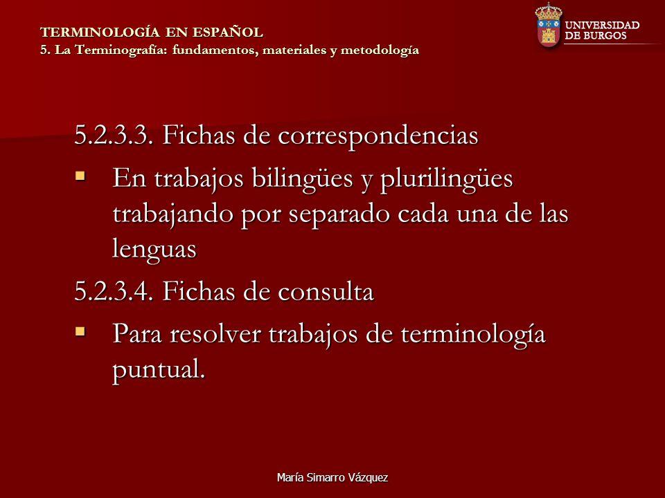 María Simarro Vázquez TERMINOLOGÍA EN ESPAÑOL 5. La Terminografía: fundamentos, materiales y metodología 5.2.3.3. Fichas de correspondencias En trabaj