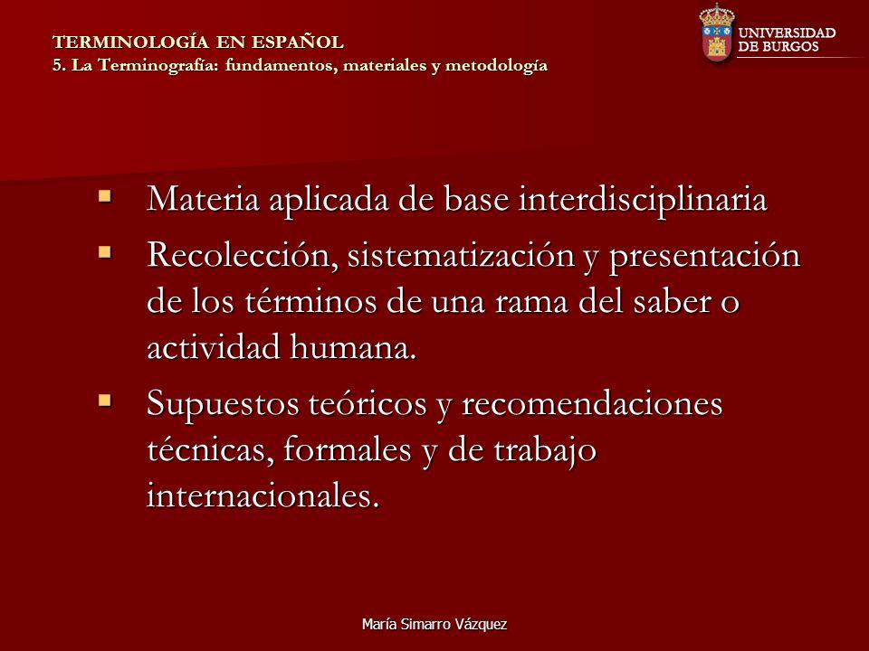 María Simarro Vázquez TERMINOLOGÍA EN ESPAÑOL 5. La Terminografía: fundamentos, materiales y metodología Materia aplicada de base interdisciplinaria M