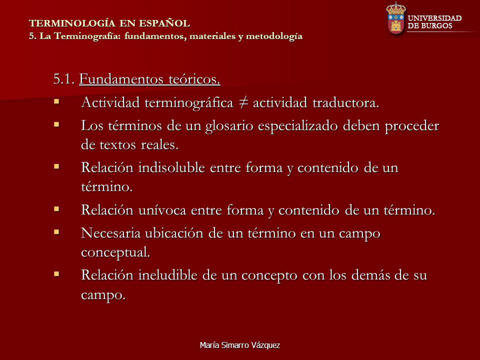 María Simarro Vázquez TERMINOLOGÍA EN ESPAÑOL 5. La Terminografía: fundamentos, materiales y metodología 5.1. Fundamentos teóricos. Actividad terminog