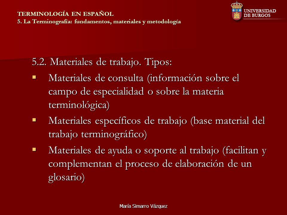 María Simarro Vázquez TERMINOLOGÍA EN ESPAÑOL 5. La Terminografía: fundamentos, materiales y metodología 5.2. Materiales de trabajo. Tipos: Materiales