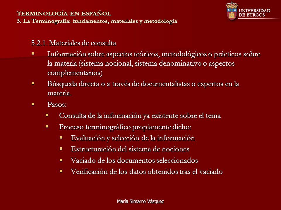 María Simarro Vázquez TERMINOLOGÍA EN ESPAÑOL 5. La Terminografía: fundamentos, materiales y metodología 5.2.1. Materiales de consulta Información sob