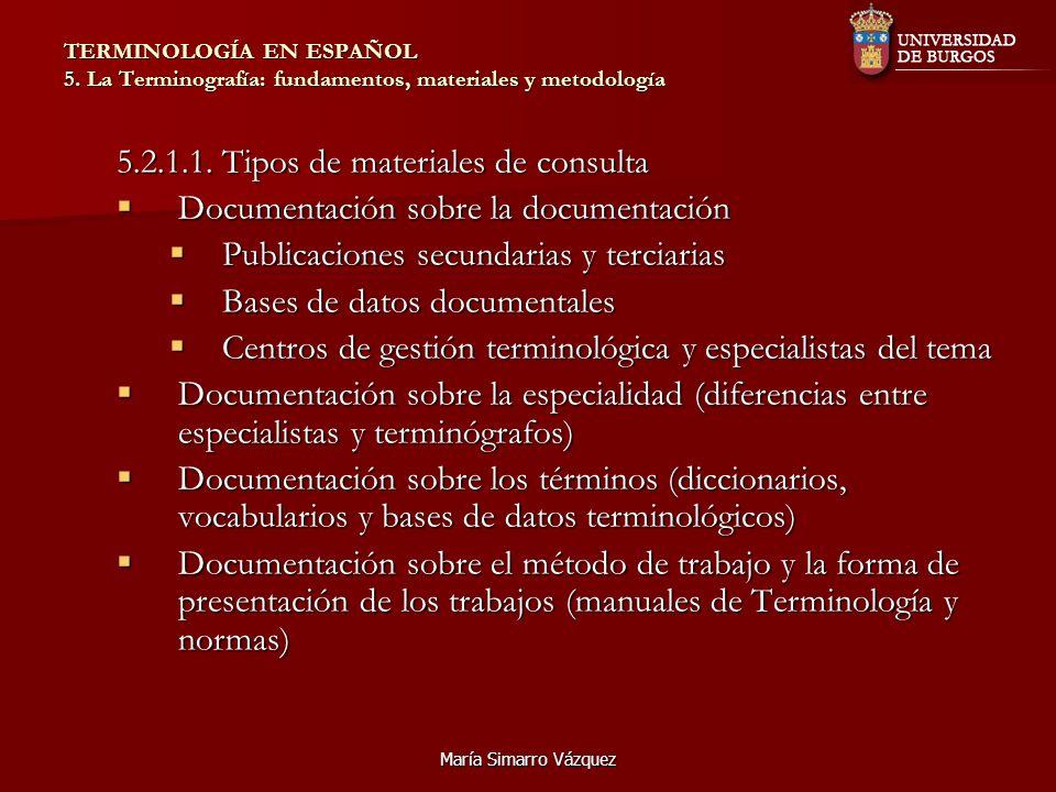 María Simarro Vázquez TERMINOLOGÍA EN ESPAÑOL 5. La Terminografía: fundamentos, materiales y metodología 5.2.1.1. Tipos de materiales de consulta Docu