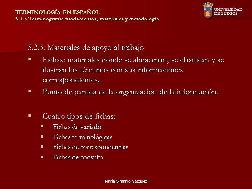 María Simarro Vázquez TERMINOLOGÍA EN ESPAÑOL 5. La Terminografía: fundamentos, materiales y metodología 5.2.3. Materiales de apoyo al trabajo Fichas: