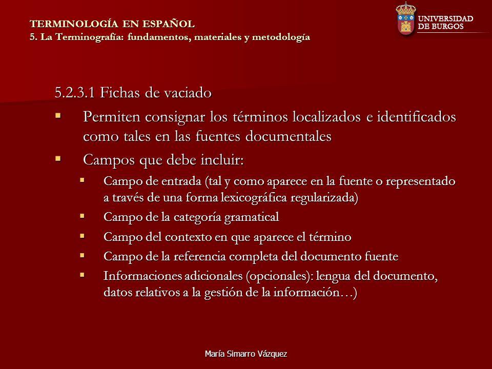 María Simarro Vázquez TERMINOLOGÍA EN ESPAÑOL 5. La Terminografía: fundamentos, materiales y metodología 5.2.3.1 Fichas de vaciado Permiten consignar