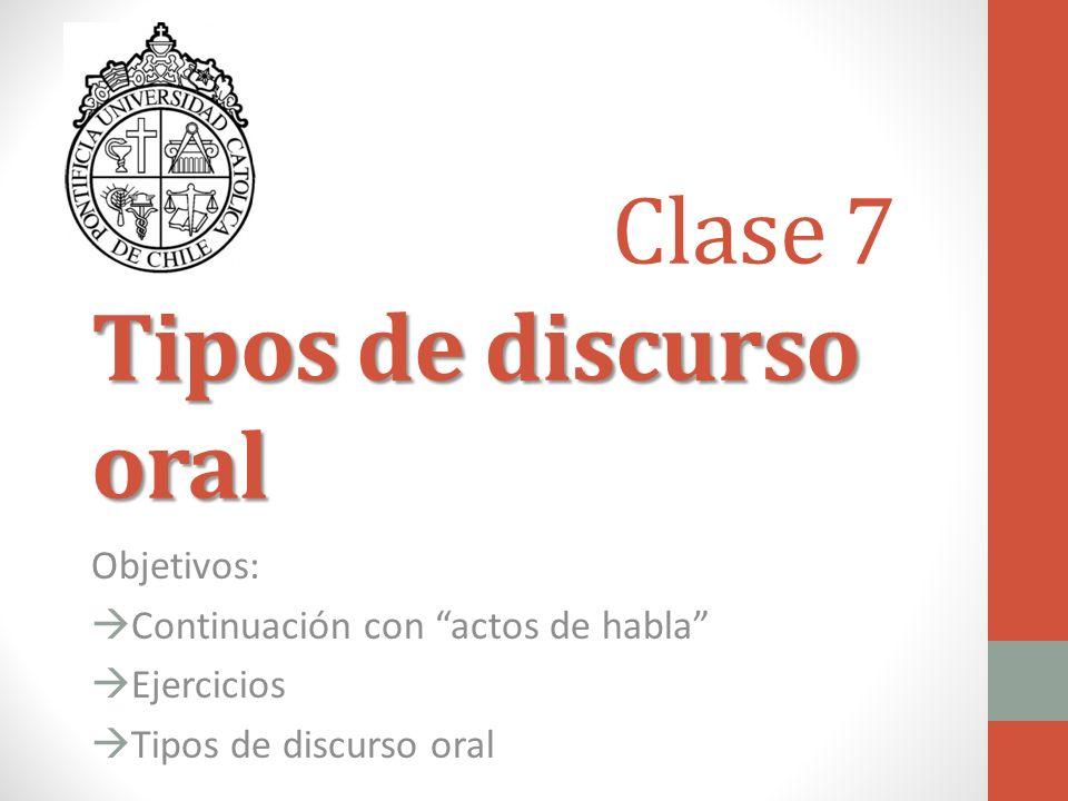 Tipos de discurso oral Clase 7 Tipos de discurso oral Objetivos: Continuación con actos de habla Ejercicios Tipos de discurso oral