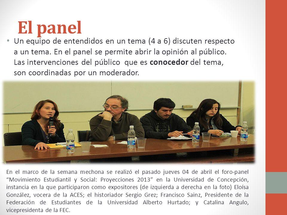 El panel Un equipo de entendidos en un tema (4 a 6) discuten respecto a un tema. En el panel se permite abrir la opinión al público. Las intervencione
