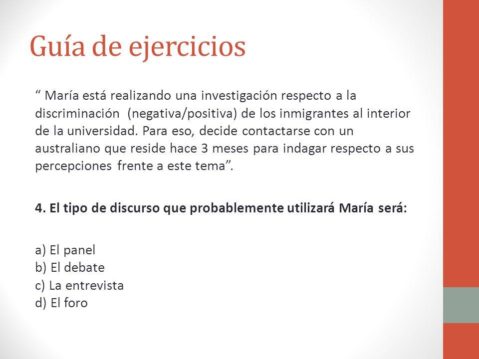 Guía de ejercicios María está realizando una investigación respecto a la discriminación (negativa/positiva) de los inmigrantes al interior de la unive
