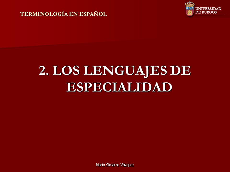 María Simarro Vázquez TERMINOLOGÍA EN ESPAÑOL 2.Los lenguajes de especialidad 2.1.