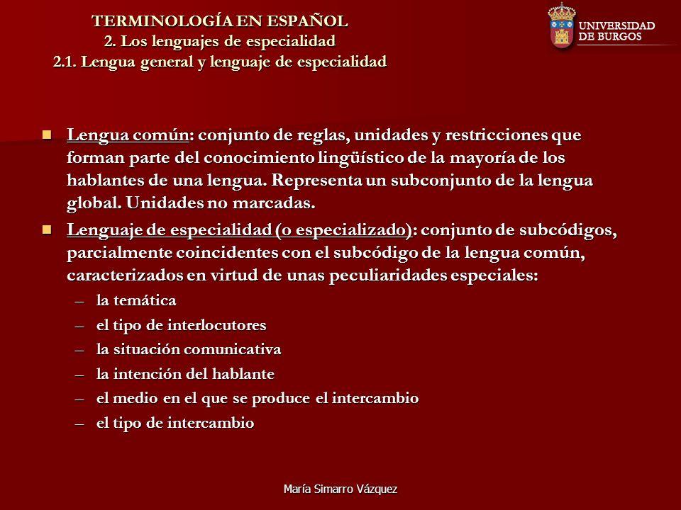 María Simarro Vázquez TERMINOLOGÍA EN ESPAÑOL 2. Los lenguajes de especialidad 2.1. Lengua general y lenguaje de especialidad Lengua común: conjunto d