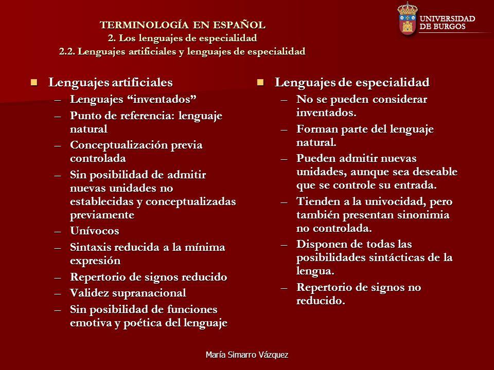 María Simarro Vázquez TERMINOLOGÍA EN ESPAÑOL 2. Los lenguajes de especialidad 2.2. Lenguajes artificiales y lenguajes de especialidad Lenguajes artif