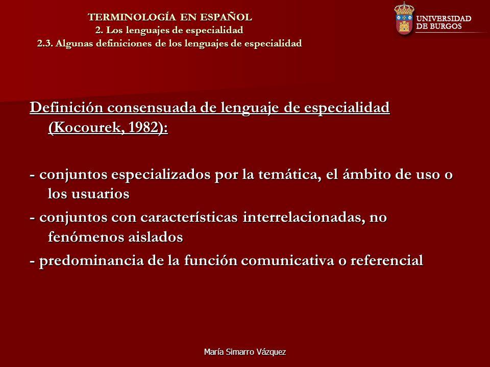 María Simarro Vázquez TERMINOLOGÍA EN ESPAÑOL 2. Los lenguajes de especialidad 2.3. Algunas definiciones de los lenguajes de especialidad Definición c