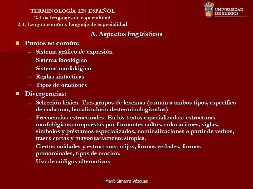 María Simarro Vázquez TERMINOLOGÍA EN ESPAÑOL 2. Los lenguajes de especialidad 2.4. Lengua común y lenguaje de especialidad A. Aspectos lingüísticos P