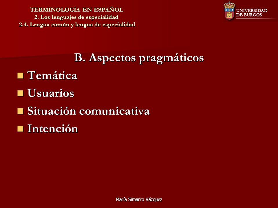 María Simarro Vázquez TERMINOLOGÍA EN ESPAÑOL 2. Los lenguajes de especialidad 2.4. Lengua común y lengua de especialidad B. Aspectos pragmáticos Temá