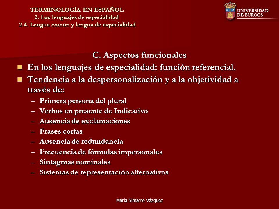 María Simarro Vázquez TERMINOLOGÍA EN ESPAÑOL 2. Los lenguajes de especialidad 2.4. Lengua común y lengua de especialidad C. Aspectos funcionales En l