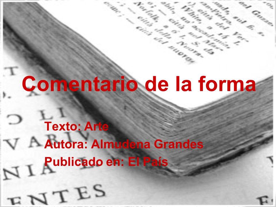 Comentario de la forma Texto: Arte Autora: Almudena Grandes Publicado en: El País