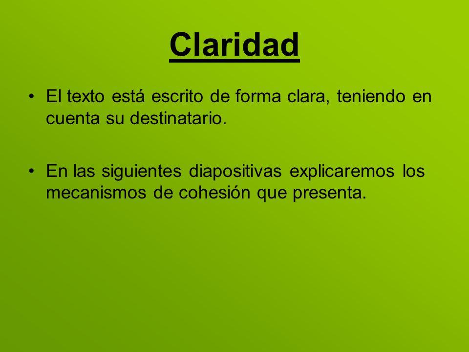 Claridad El texto está escrito de forma clara, teniendo en cuenta su destinatario. En las siguientes diapositivas explicaremos los mecanismos de cohes