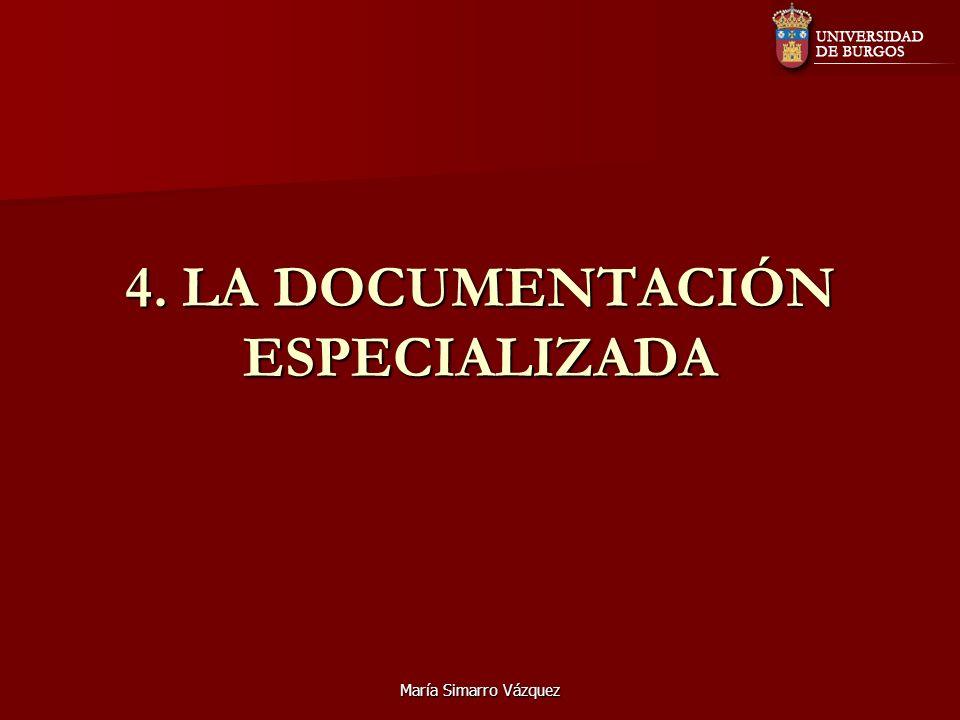 María Simarro Vázquez 4. LA DOCUMENTACIÓN ESPECIALIZADA