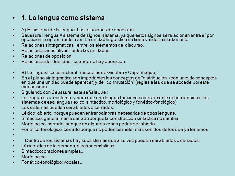 1. La lengua como sistema A) El sistema de la lengua. Las relaciones de oposición : Saussure : lengua = sistema de signos; sistema, ya que estos signo