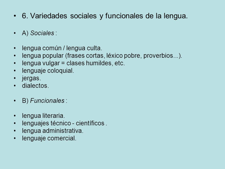 6. Variedades sociales y funcionales de la lengua. A) Sociales : lengua común / lengua culta. lengua popular (frases cortas, léxico pobre, proverbios.