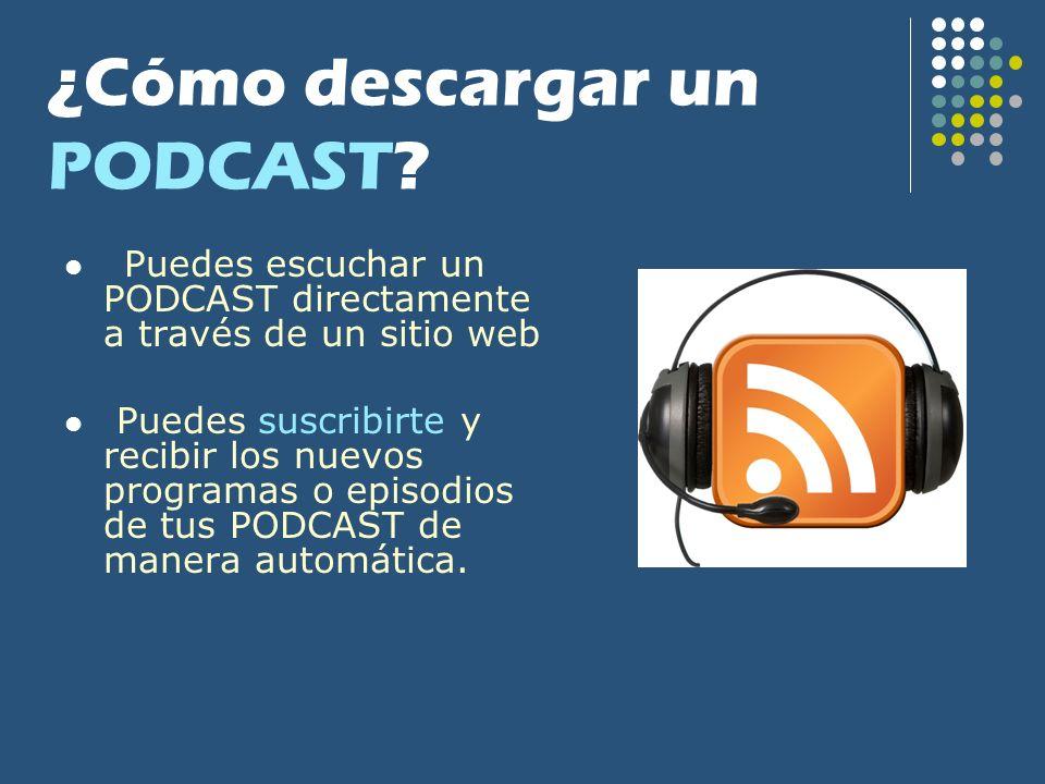 ¿Cómo descargar un PODCAST? Puedes escuchar un PODCAST directamente a través de un sitio web Puedes suscribirte y recibir los nuevos programas o episo
