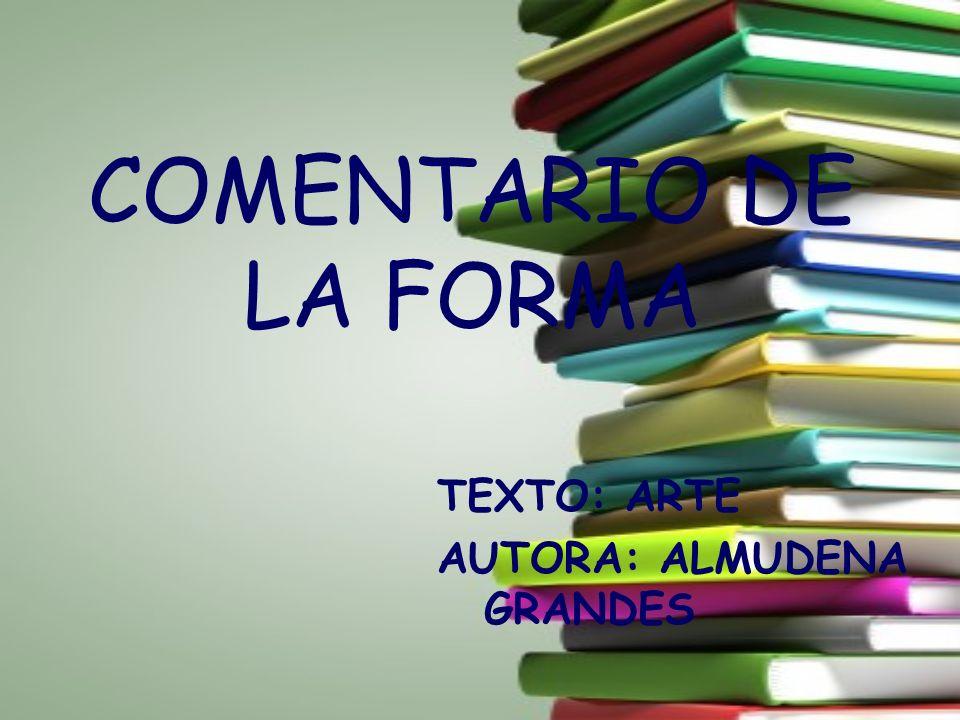 COMENTARIO DE LA FORMA TEXTO: ARTE AUTORA: ALMUDENA GRANDES