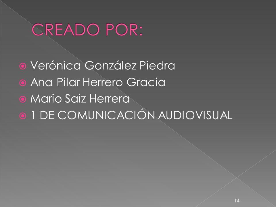 Verónica González Piedra Ana Pilar Herrero Gracia Mario Saiz Herrera 1 DE COMUNICACIÓN AUDIOVISUAL 14