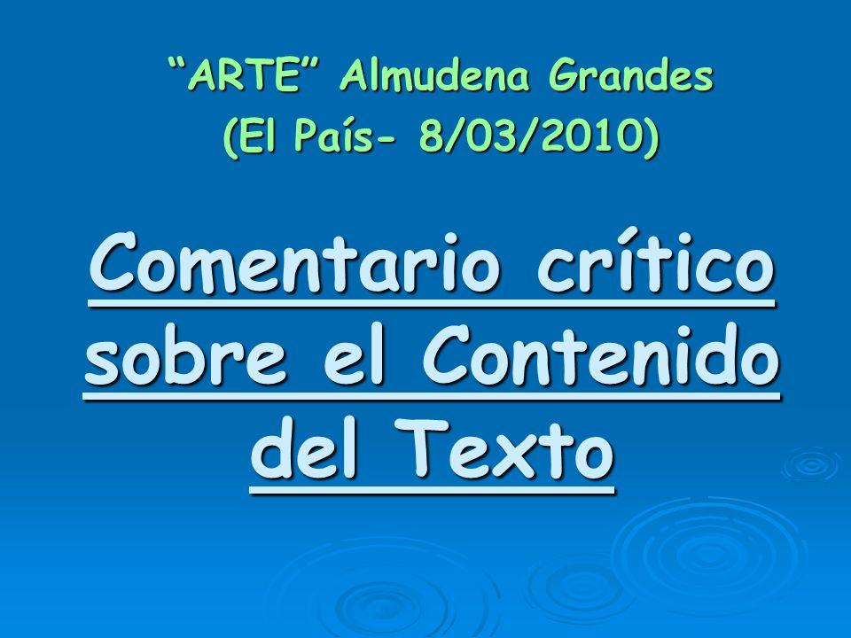 Comentario crítico sobre el Contenido del Texto ARTE Almudena Grandes (El País- 8/03/2010)