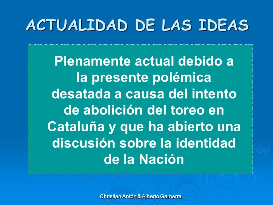 ACTUALIDAD DE LAS IDEAS Plenamente actual debido a la presente polémica desatada a causa del intento de abolición del toreo en Cataluña y que ha abier