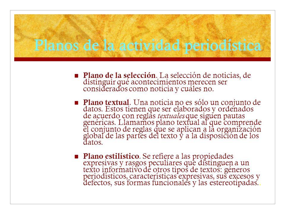 Planos de la actividad periodística Plano de la selección. La selección de noticias, de distinguir qué acontecimientos merecen ser considerados como n