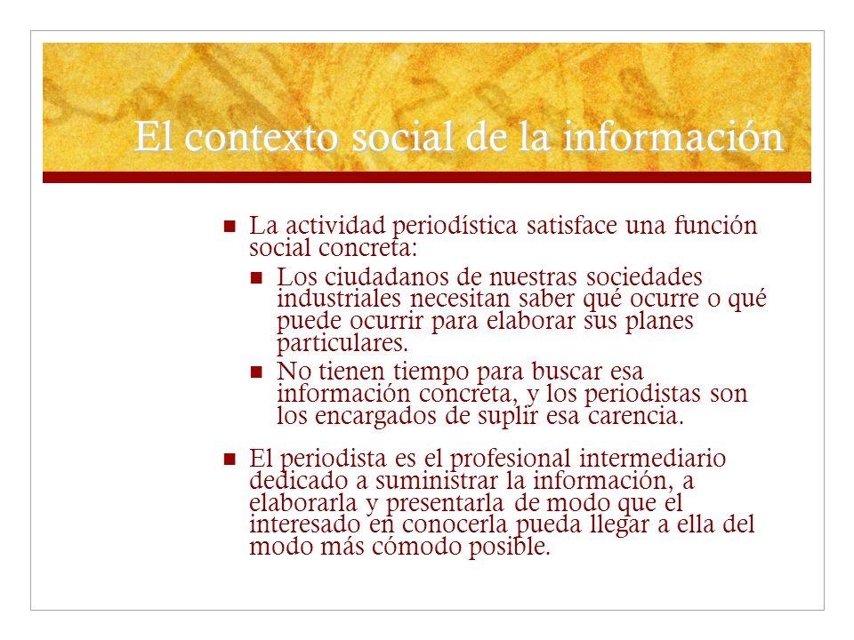 El contexto social de la información La actividad periodística satisface una función social concreta: Los ciudadanos de nuestras sociedades industrial