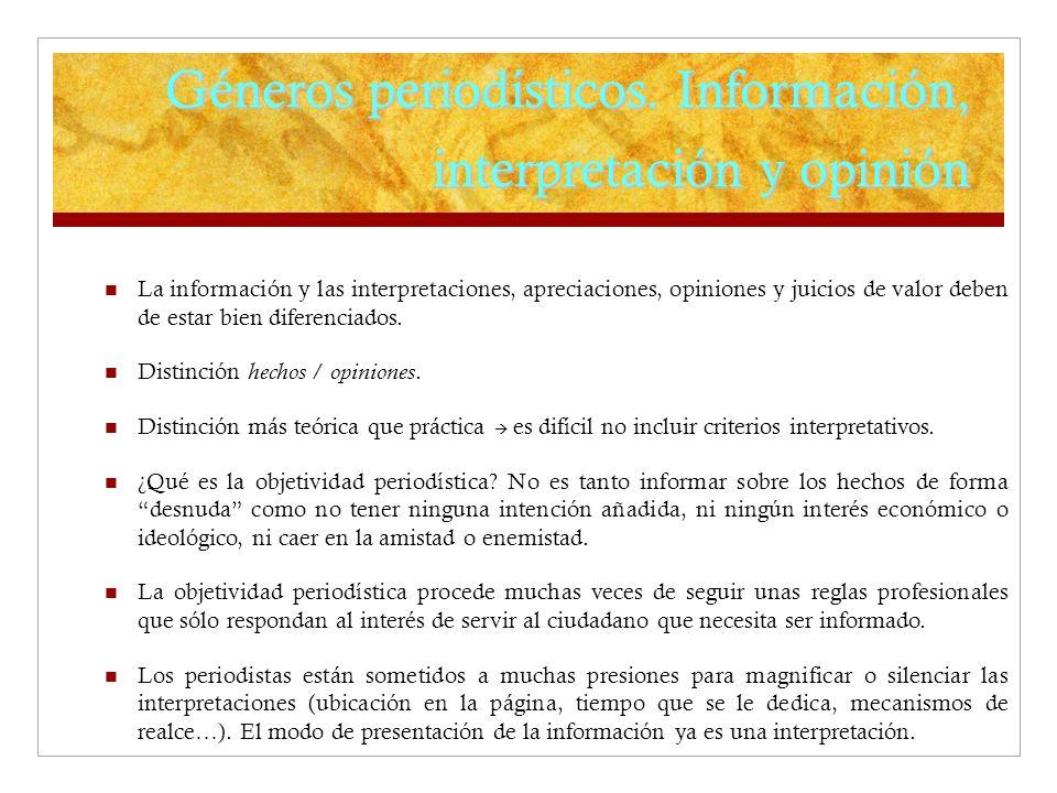 Géneros periodísticos. Información, interpretación y opinión La información y las interpretaciones, apreciaciones, opiniones y juicios de valor deben