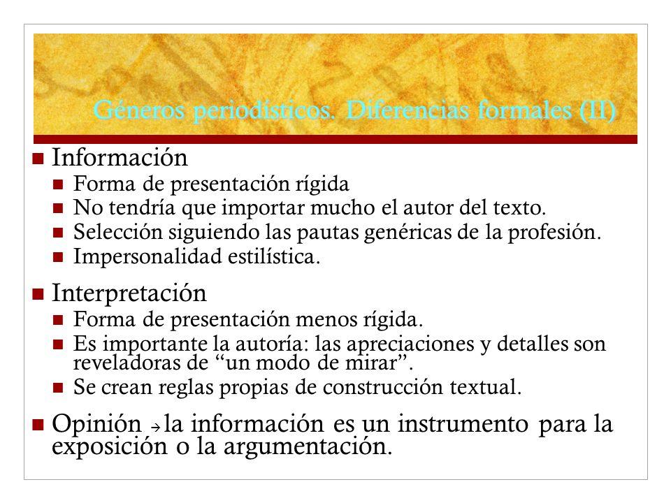Géneros periodísticos. Diferencias formales (II) Información Forma de presentación rígida No tendría que importar mucho el autor del texto. Selección