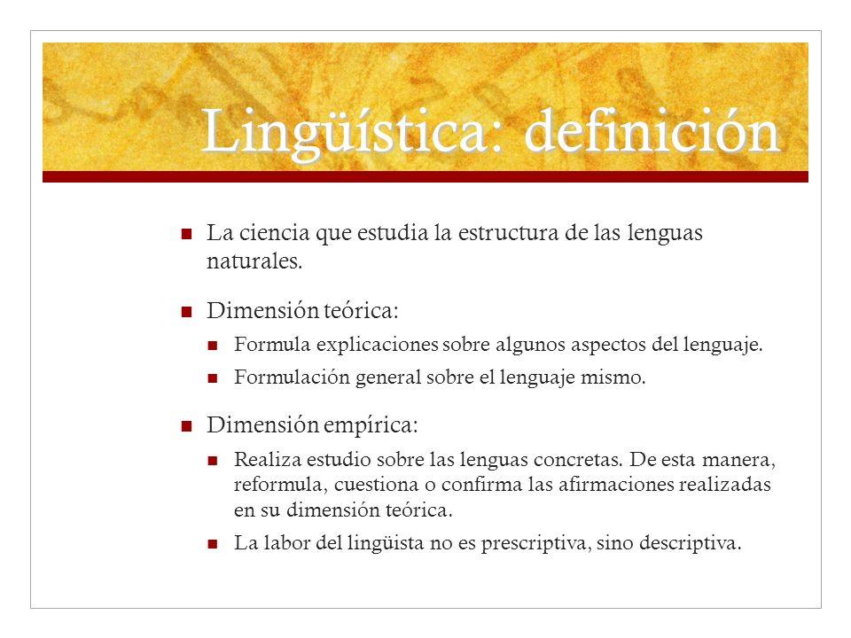 Lingüística: definición La ciencia que estudia la estructura de las lenguas naturales. Dimensión teórica: Formula explicaciones sobre algunos aspectos