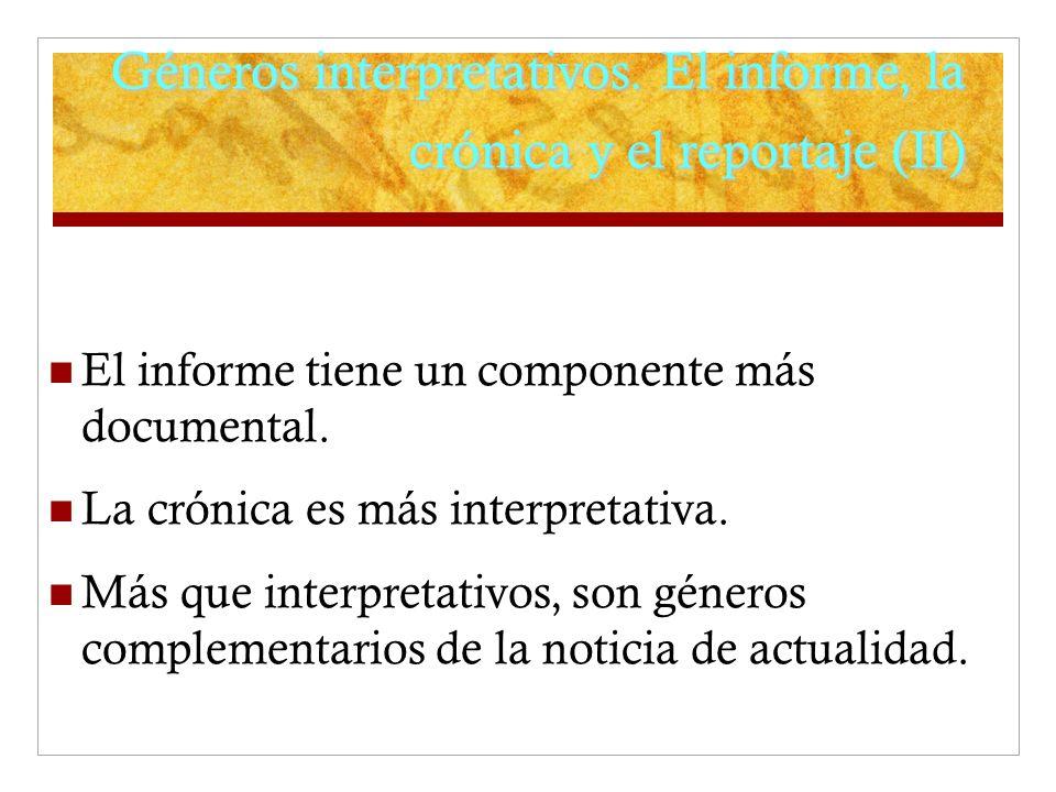 Géneros interpretativos. El informe, la crónica y el reportaje (II) El informe tiene un componente más documental. La crónica es más interpretativa. M