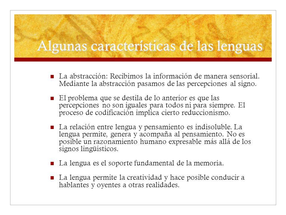 Algunas características de las lenguas La abstracción: Recibimos la información de manera sensorial. Mediante la abstracción pasamos de las percepcion