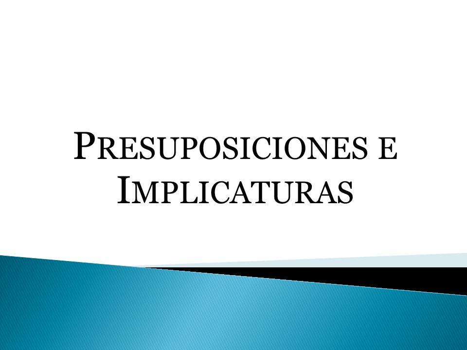 P RESUPOSICIONES E I MPLICATURAS