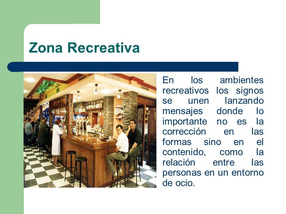 Zona Recreativa En los ambientes recreativos los signos se unen lanzando mensajes donde lo importante no es la corrección en las formas sino en el con