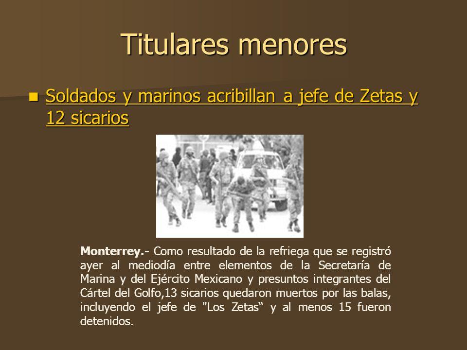 Titulares menores Soldados y marinos acribillan a jefe de Zetas y 12 sicarios Soldados y marinos acribillan a jefe de Zetas y 12 sicarios Soldados y m