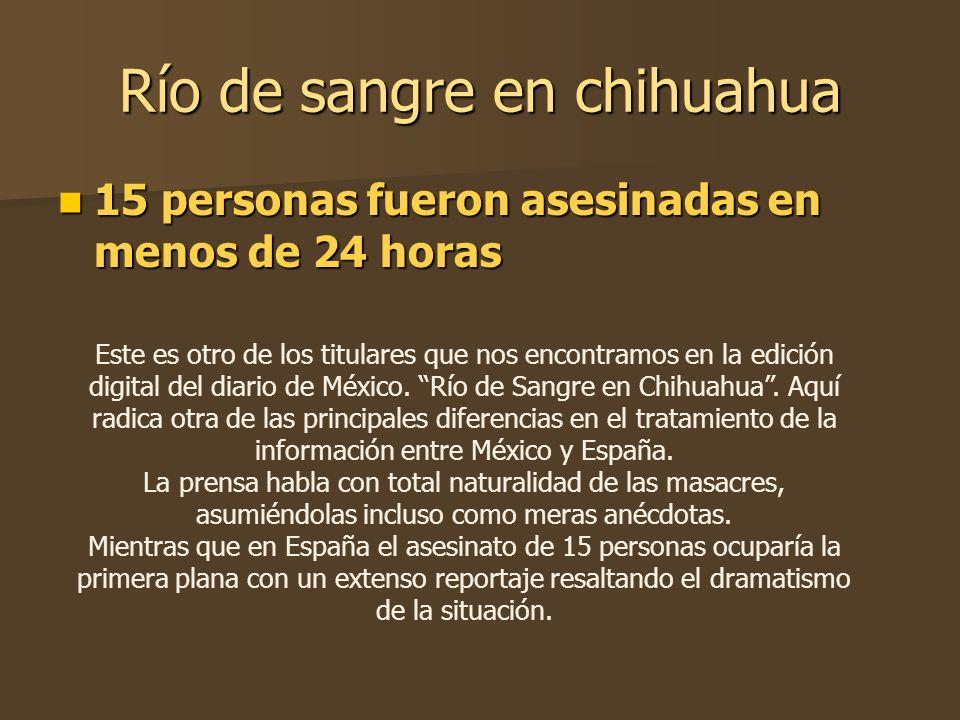Río de sangre en chihuahua 15 personas fueron asesinadas en menos de 24 horas 15 personas fueron asesinadas en menos de 24 horas Este es otro de los t