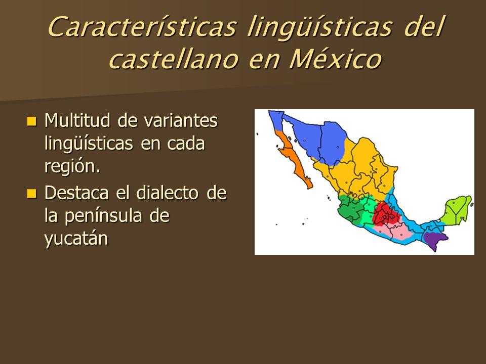 Características lingüísticas del castellano en México Multitud de variantes lingüísticas en cada región. Multitud de variantes lingüísticas en cada re