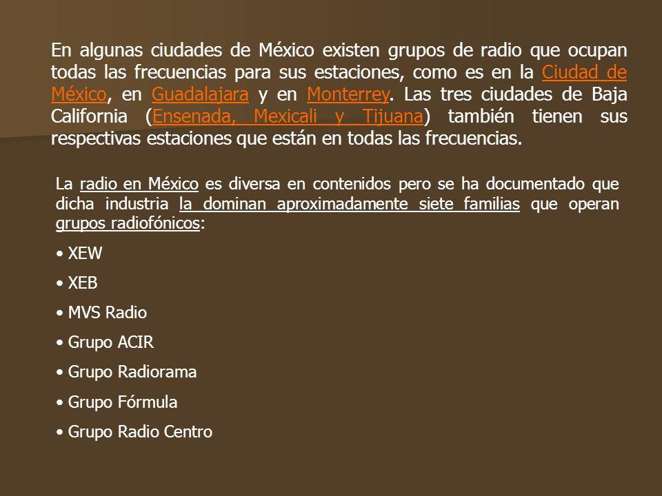 En algunas ciudades de México existen grupos de radio que ocupan todas las frecuencias para sus estaciones, como es en la Ciudad de México, en Guadala