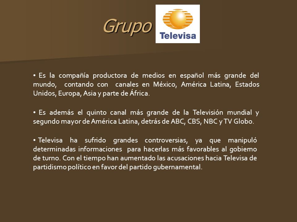 Grupo Es la compañía productora de medios en español más grande del mundo, contando con canales en México, América Latina, Estados Unidos, Europa, Asi