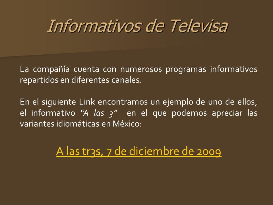 Informativos de Televisa La compañía cuenta con numerosos programas informativos repartidos en diferentes canales. En el siguiente Link encontramos un