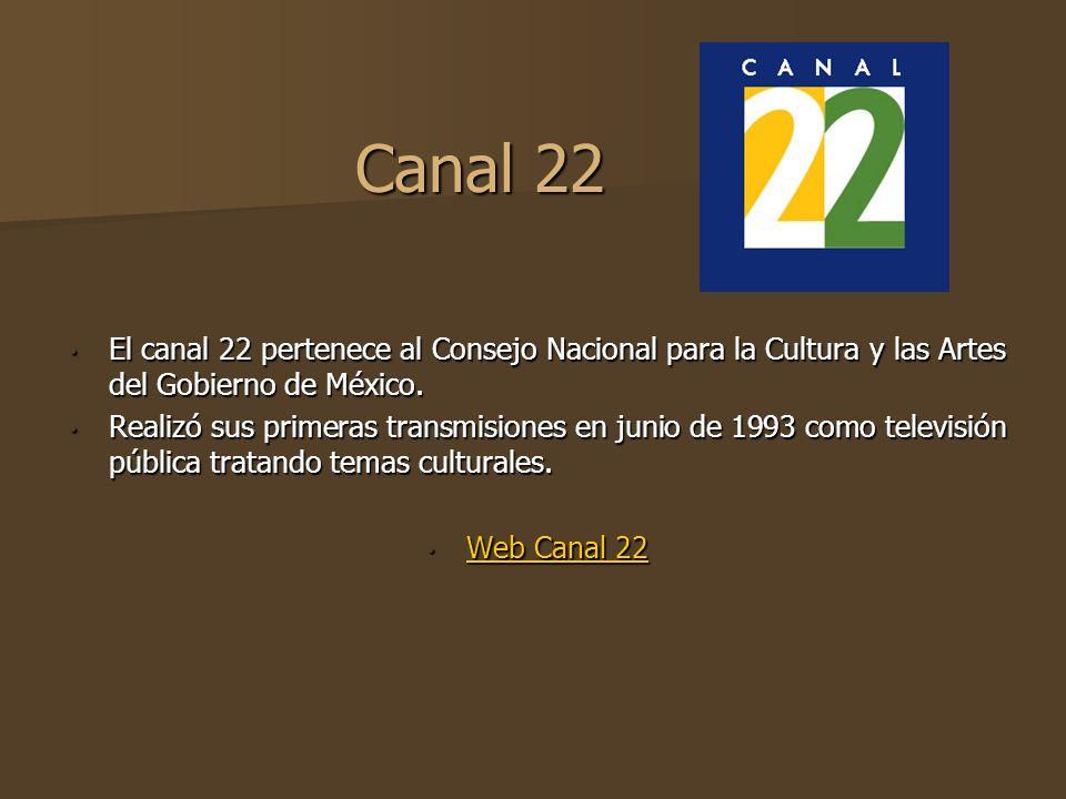 Canal 22 El canal 22 pertenece al Consejo Nacional para la Cultura y las Artes del Gobierno de México. El canal 22 pertenece al Consejo Nacional para