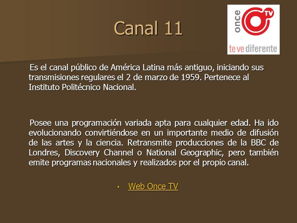 Canal 11 Es el canal público de América Latina más antiguo, iniciando sus transmisiones regulares el 2 de marzo de 1959. Pertenece al Instituto Polité