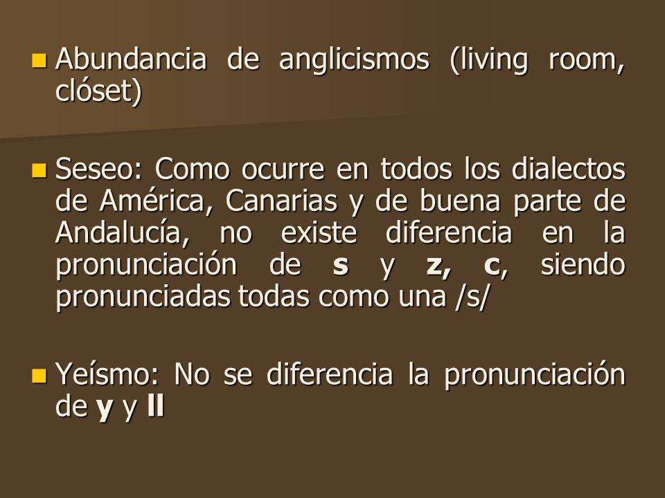 Abundancia de anglicismos (living room, clóset) Abundancia de anglicismos (living room, clóset) Seseo: Como ocurre en todos los dialectos de América,